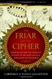 The Friar and the Cipher: Roger Bacon and the Unsolved Mystery of the Most Unusual Manuscript in the World (0767914724) by Goldstone, Lawrence