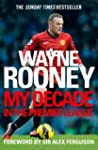Wayne Rooney: My Decade in the Premie...