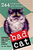 Bad Cat: 244 Not-So-Pretty Kitties and Cats Gone Bad (0761136193) by Edgar, Jim