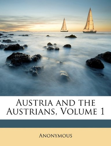 Austria and the Austrians, Volume 1