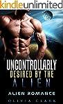 Alien Romance: Uncontrollably Desired...