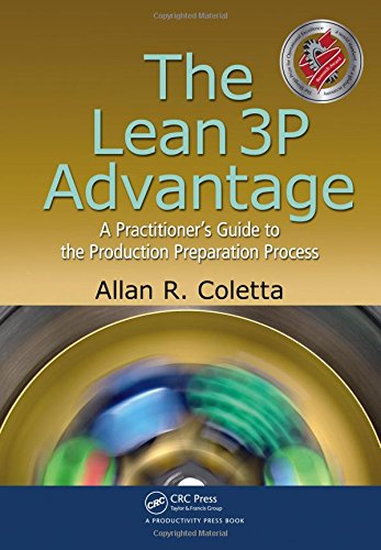 The Lean 3P Advantage: A Practitioner's Guide to the Production Preparation Process, by Allan R. Coletta