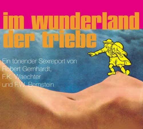 Im Wunderland der Triebe. CD: Ein tönender Sexreport