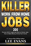 Killer Work from Home Jobs: Fortune & Legitimate Work at Home Jobs – How to Make Money Online from Home! 200 500