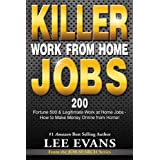 Killer Work from Home Jobs: 200 Fortune 500 & Legitimate Work at Home Jobs - How to Make Money Online from Home! (Job Search Series Book 1) ~ Lee Evans