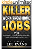 Killer Work from Home Jobs: 200 Fortune 500 & Legitimate Work at Home Jobs - How to Make Money Online from Home! (Job Search Series Book 1)