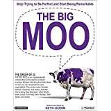The Big Moo: Stop Trying to be Perfect and Start Being Remarkableby Seth Godin