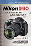 Lark Books Magic Lantern Guides: Nikon D90 Multimedia Workshop