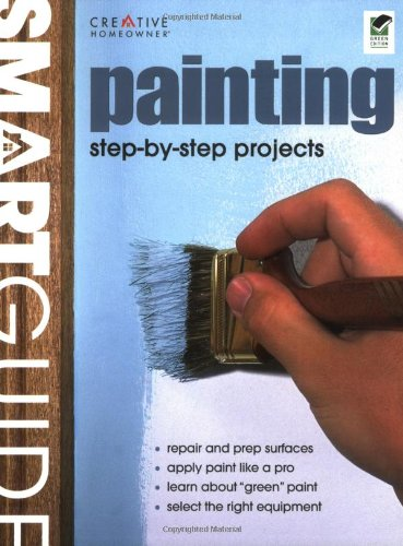 Smart Guide: Painting: Interior and Exterior Painting Step by Step, Editors of Creative Homeowner