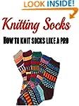 Knitting Socks:  How to Knit Socks Li...