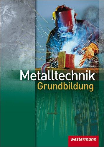 Metalltechnik Grundbildung: Schülerbuch, 3. Auflage, 2008