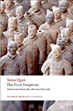 The First Emperor: Selections from the Historical Records (Oxford Worlds Classics)