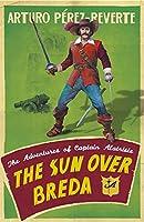 The Sun Over Breda: The Adventures Of Captain Alatriste (Adventures of Capt Alatriste 3)