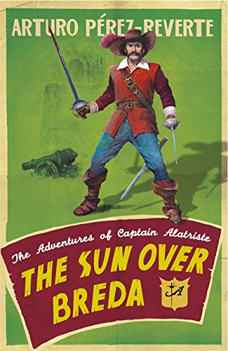 The Sun Over Breda: The Adventures Of Captain Alatriste (Adventures of Capt Alatriste 3)