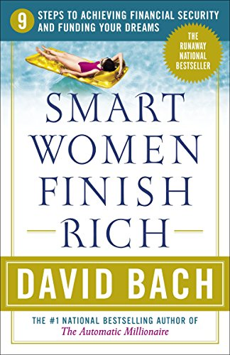 Smart Women Finish Rich: 9 Steps to Achieving Financial Security and Funding Your Dreams, Bach, David