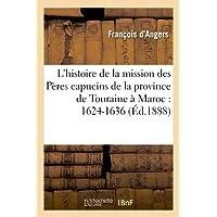 L'histoire de la mission des Pères capucins de la province de Touraine à Maroc : 1624-1636
