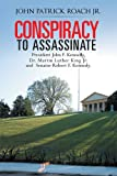 img - for CONSPIRACY to Assassinate President John F. Kennedy, Dr. Martin Luther King Jr. and Senator Robert F. Kennedy. book / textbook / text book