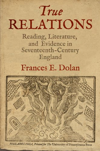 True Relations: Reading, Literature, and Evidence in Seventeenth-Century England by Frances Dolan