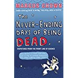 The Never-Ending Days of Being Dead: Dispatches from the Front Line of Scienceby Marcus Chown