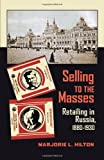 Selling to the Masses: Retailing in Russia, 1880–1930 (Pitt Russian East European)