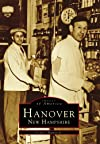 Hanover, New Hampshire (Images of America (Arcadia Publishing))
