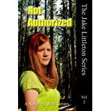 Not Authorized (The Jake Littleton Series)