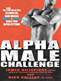 Alpha Male Challenge: The 10-Week Plan to Burn Fat, Gain Muscle & Build True Alpha Attitude