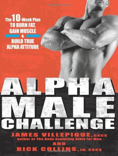 Alpha Male Challenge: A 10-Week Plan to Burn Fat, Gain Muscle & Build True Alpha Attitude