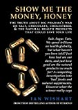 img - for Show Me the Money, Honey: The Truth about Big Pharma's War on Salt, Chocolate, Cholesterol & the Natural Health Products That Could Save Your Life book / textbook / text book