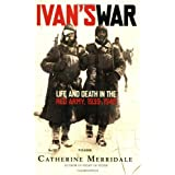 Ivan's War: Life and Death in the Red Army, 1939-1945 ~ Catherine Merridale
