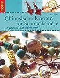 Chinesische Knoten für Schmuckstücke: 16 Knüpfprojekte Schritt für Schritt
