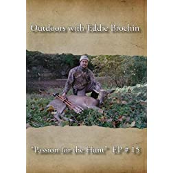 "Outdoors with Eddie Brochin - ""Passion for the Hunt"""