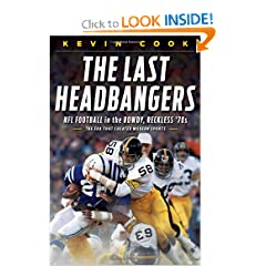 The Last Headbangers: NFL Football in the Rowdy, Reckless '70s--The Era that Created Modern Sports by Kevin Cook