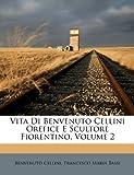 img - for Vita Di Benvenuto Cellini Orefice E Scultore Fiorentino, Volume 2 (Italian Edition) book / textbook / text book