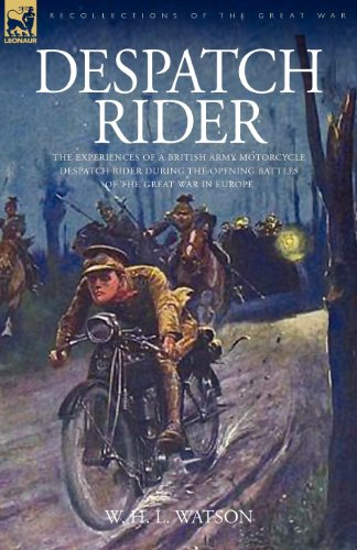 Despatch Rider: The Experiences of a British Army Motorcycle Despatch Rider During the Opening Battles of the Great War in Europe