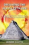 Dreaming the Maya Fifth Sun: A novel...