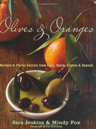 Olives and Oranges: Recipes and Flavor Secrets from Italy, Spain, Cyprus, and Beyond by Sara Jenkins, Mindy Fox