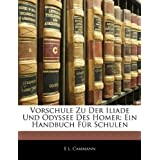 """Vorschule Zu Der Iliade Und Odyssee Des Homer: Ein Handbuch F�r Schulenvon """"E L. Cammann"""""""