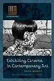 Exhibiting Cinema in Contemporary Art (Amsterdam University Press - Film Culture in Transition)