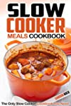 Slow Cooker Meals Cookbook: The Only...