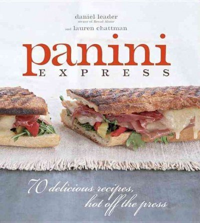 Panini Express 70 Delicious Recipes Hot Off the Press PANINI EXPRESS 70 DELICIOUS RECIPES HOT OFF THE PRESS BY Chattman Lauren Author Feb 26 2008