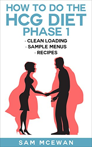 HOW TO DO THE HCG DIET PHASE 1: Clean loading, recipes & sample menus
