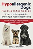 Hypoallergenic Dogs. Facts & Information. Your complete guide to choosing a hypoallergenic dog. Includes profiles on the most popular purebred and cross breeds Tim Anderson