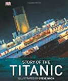 img - for Story of the Titanic (DK History) by DK, DK (2012) Hardcover book / textbook / text book