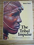 The tribal impulse: A new look at traditional communities (0354040189) by Brain, Robert