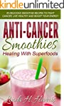 Anti-Cancer Smoothies: Healing With S...