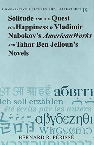 Solitude and the Quest for Happiness in Vladimir Nabokov's American Works and Tahar Ben Jelloun's Novels: 19 (Comparative Cultures & Literatures)