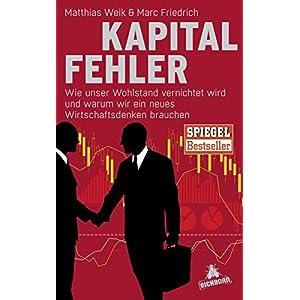 Kapitalfehler: Wie unser Wohlstand vernichtet wird und warum wir ein neues Wirtschaftsdenken brauche
