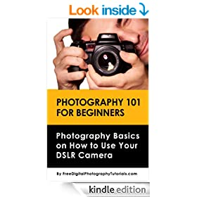 Photography 101 for Beginners: Learn Digital Photography Basics on How to Use Your DSLR Camera - An Introduction to Photography
