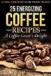 25 Energizing Coffee Recipes - A Coff...